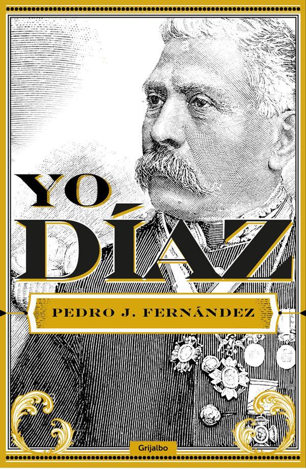 Novela histórico Yo, Díaz, contada en primera persona por el dictador